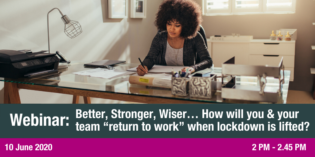 "Better, Stronger, Wiser.... How will you & your team ""returning to work"" when lockdown is lifted"